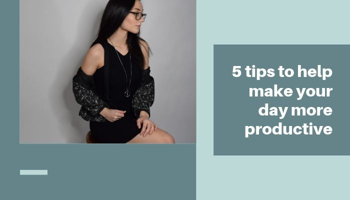 Five tips to help make your day more productive